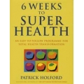 Six Weeks To Superhealth - Patrick Holford